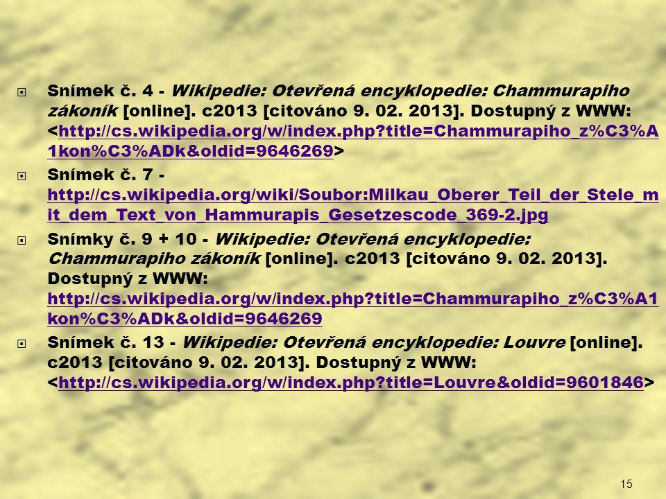 Snímek č. 4 - Wikipedie: Otevřená encyklopedie: Chammurapiho zákoník [online]. c2013 [citováno 9. 02. 2013]. Dostupný z WWW: <http://cs.wikipedia.org/w/index.php title=Chammurapiho_z%C3%A1kon%C3%ADk&oldid=9646269>